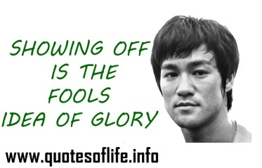 Showing-off-is-the-fools-idea-of-glory-Bruce-Lee-life-picture-quote1
