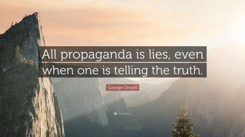 3520227-George-Orwell-Quote-All-propaganda-is-lies-even-when-one-is