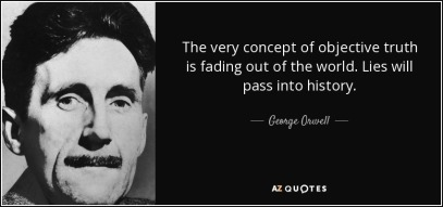 quote-the-very-concept-of-objective-truth-is-fading-out-of-the-world-lies-will-pass-into-history-george-orwell-22-12-54
